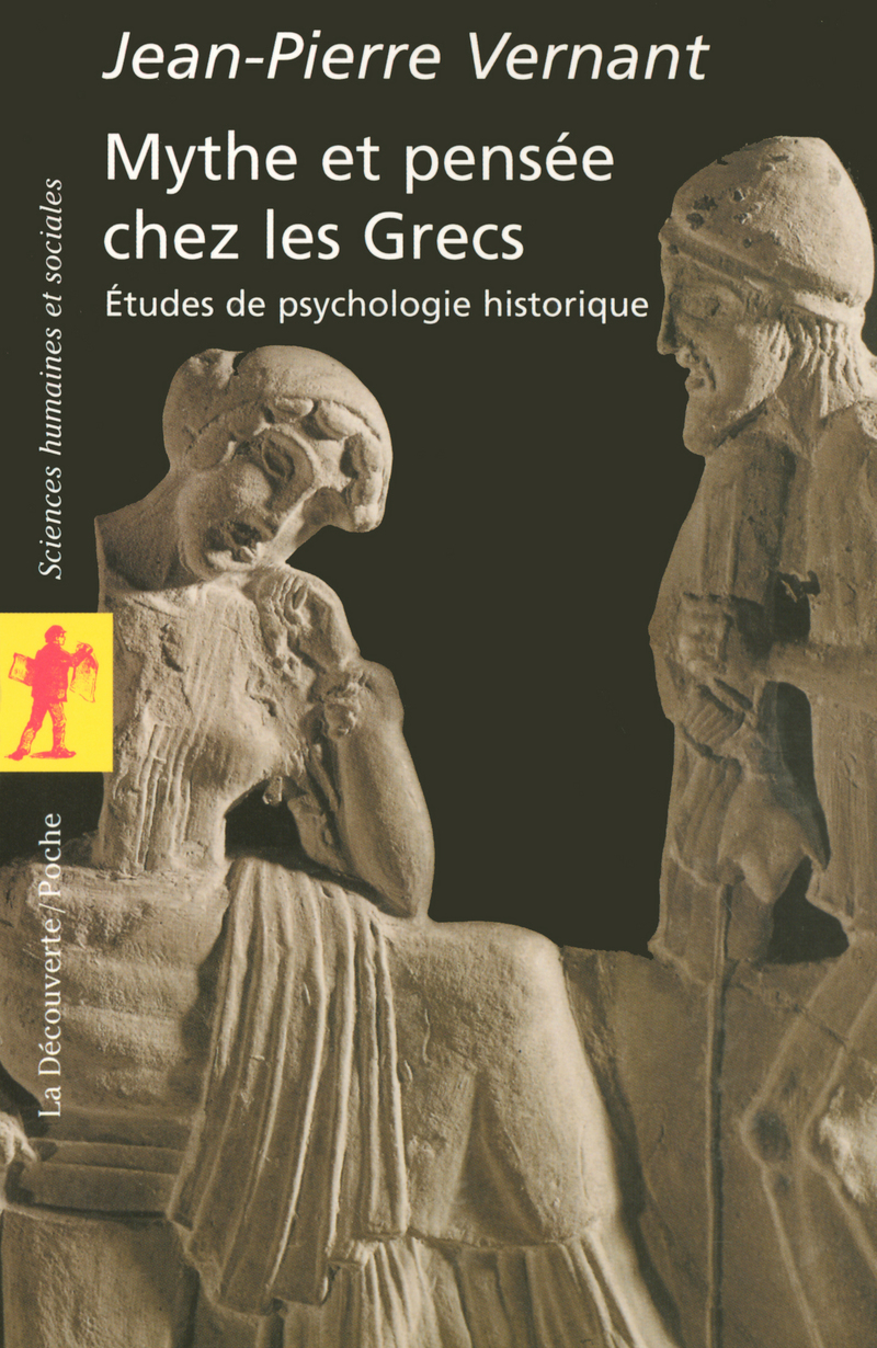 Jean-Pierre Vernant, Mythe et pensée chez les Grecs, études de psychologie historique, La Découverte, s.l., 1965 / https://www.editionsladecouverte.fr/catalogue/index-Mythe_et_pens__e_chez_les_Grecs-9782707146502.html
